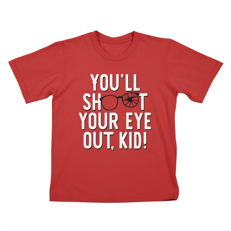 You'll shoot your eye out! Kids T-Shirt by Ninth Street Design's Artist Shop