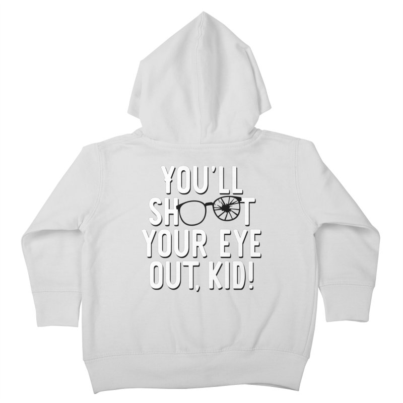 You'll shoot your eye out! Kids Toddler Zip-Up Hoody by Ninth Street Design's Artist Shop