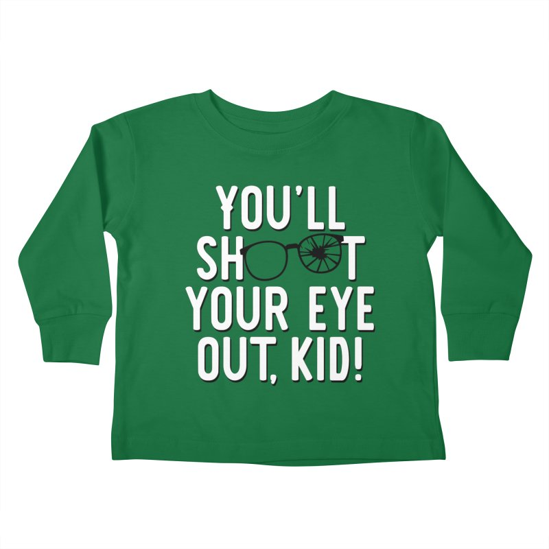 You'll shoot your eye out! Kids Toddler Longsleeve T-Shirt by Ninth Street Design's Artist Shop