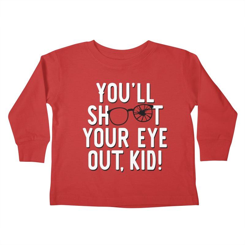 You'll shoot your eye out! Kids Toddler Longsleeve T-Shirt by Ninth Street Design's Artist Shop