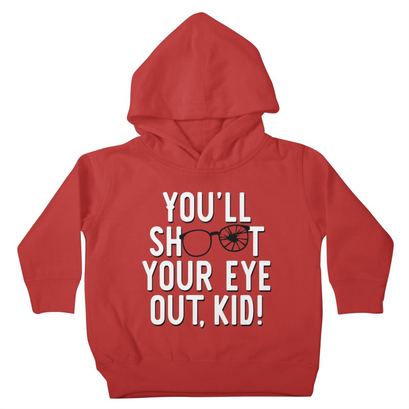 You'll shoot your eye out! Kids Toddler Pullover Hoody by Ninth Street Design's Artist Shop