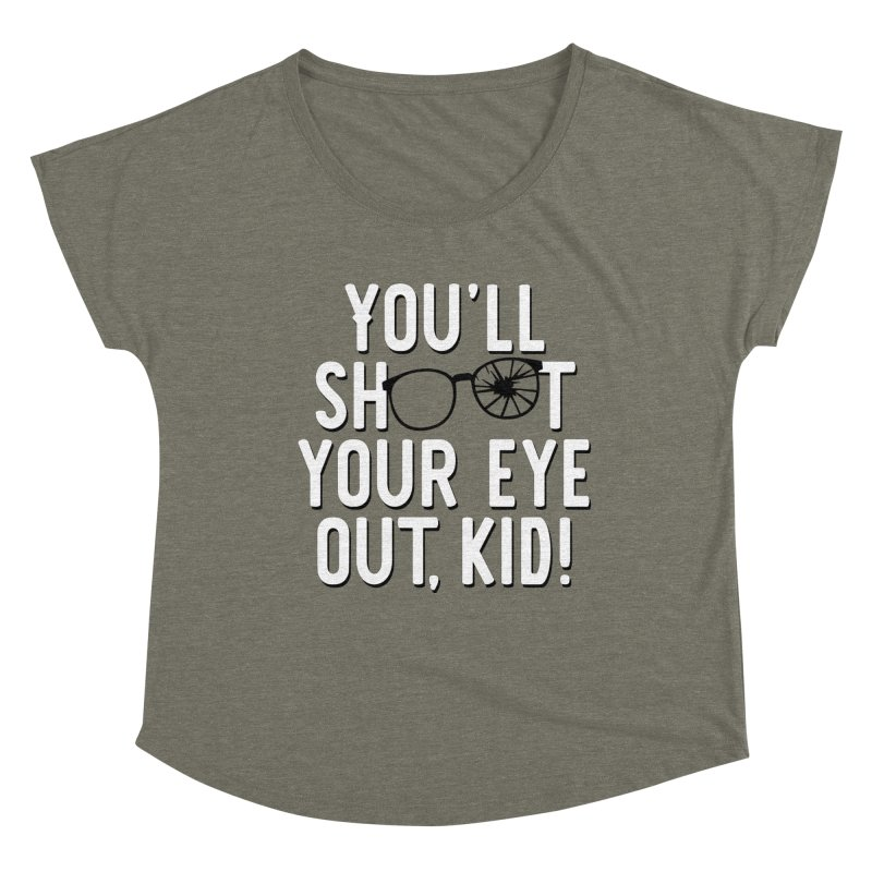 You'll shoot your eye out! Women's Dolman Scoop Neck by Ninth Street Design's Artist Shop