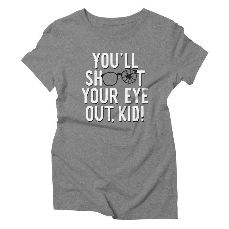 You'll shoot your eye out! Women's Triblend T-Shirt by Ninth Street Design's Artist Shop