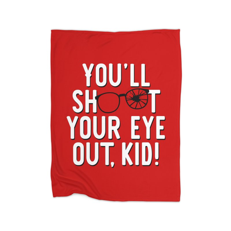 You'll shoot your eye out! Home Fleece Blanket Blanket by Ninth Street Design's Artist Shop