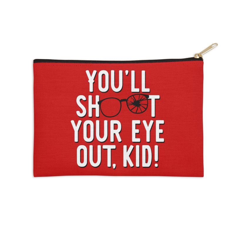 You'll shoot your eye out! Accessories Zip Pouch by Ninth Street Design's Artist Shop