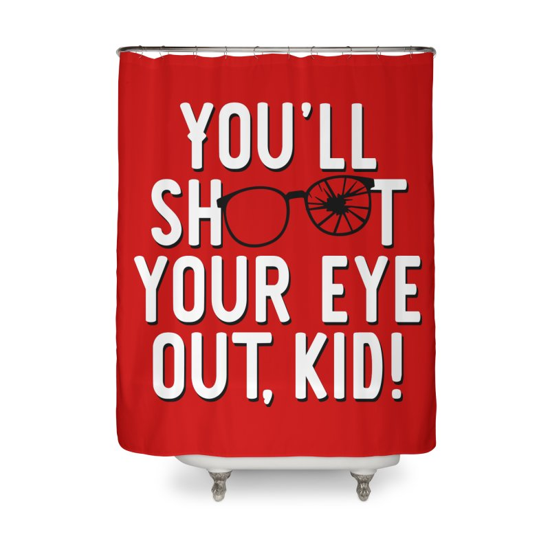 You'll shoot your eye out! Home Shower Curtain by Ninth Street Design's Artist Shop