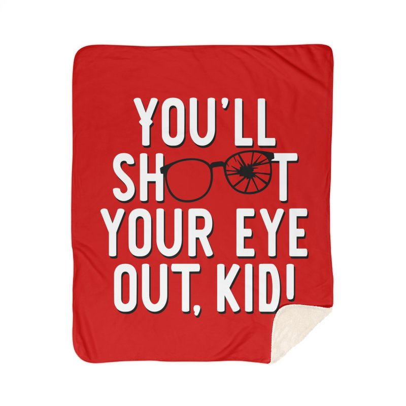 You'll shoot your eye out! Home Sherpa Blanket Blanket by Ninth Street Design's Artist Shop