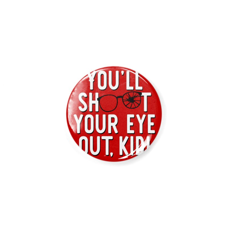 You'll shoot your eye out! Accessories Button by Ninth Street Design's Artist Shop