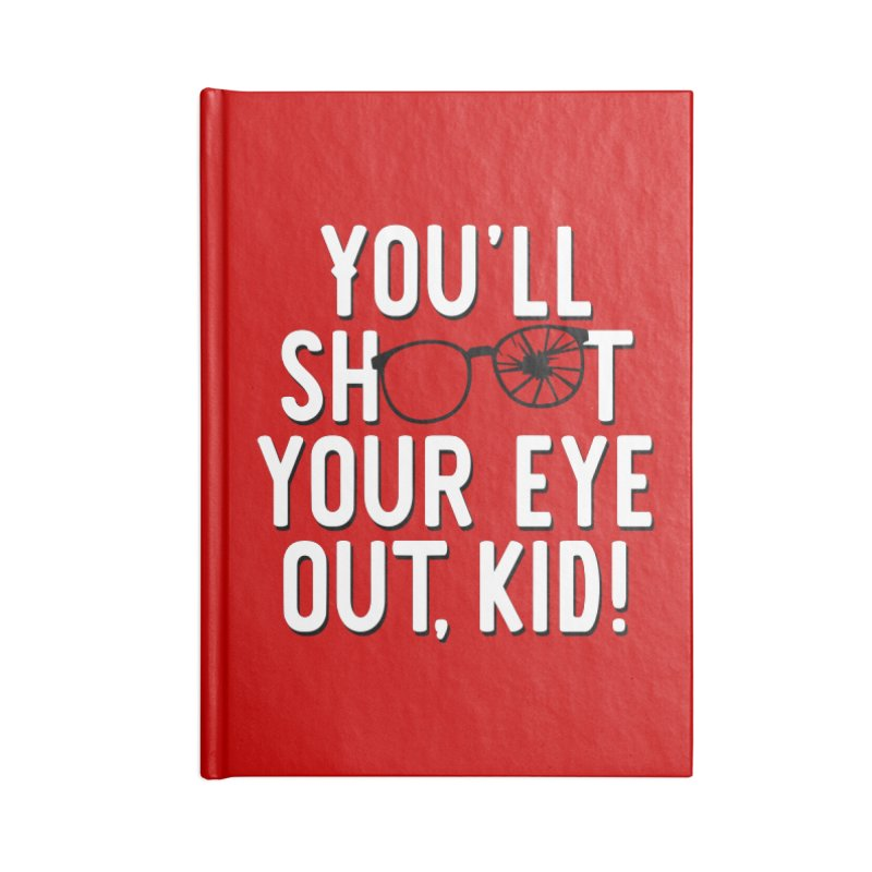 You'll shoot your eye out! Accessories Lined Journal Notebook by Ninth Street Design's Artist Shop