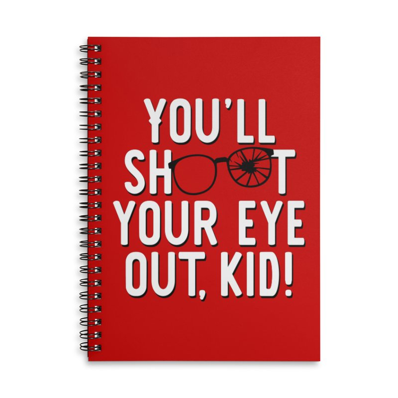 You'll shoot your eye out! Accessories Lined Spiral Notebook by Ninth Street Design's Artist Shop