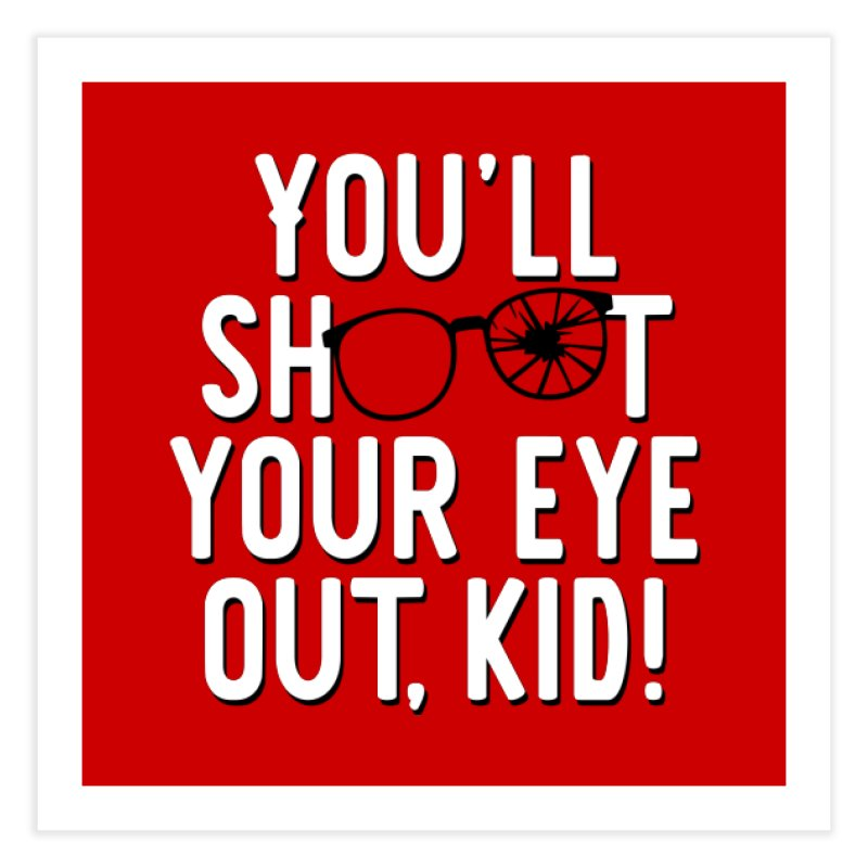You'll shoot your eye out! Home Fine Art Print by Ninth Street Design's Artist Shop