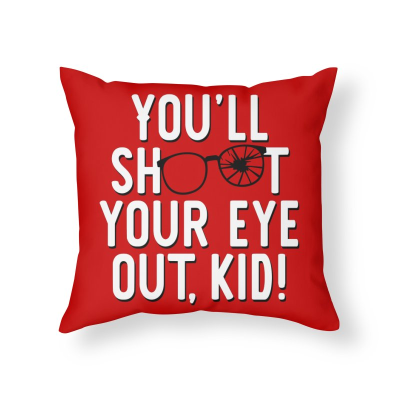 You'll shoot your eye out! Home Throw Pillow by Ninth Street Design's Artist Shop