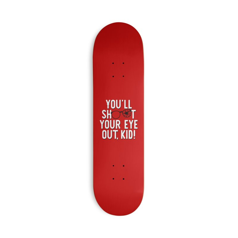 You'll shoot your eye out! Accessories Deck Only Skateboard by Ninth Street Design's Artist Shop