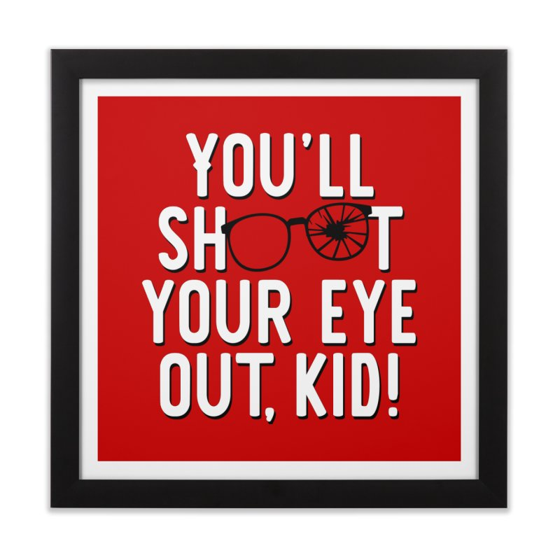 You'll shoot your eye out! Home Framed Fine Art Print by Ninth Street Design's Artist Shop