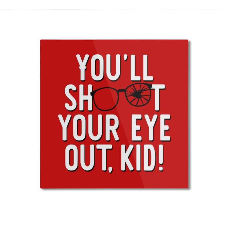 You'll shoot your eye out! Home Mounted Aluminum Print by Ninth Street Design's Artist Shop