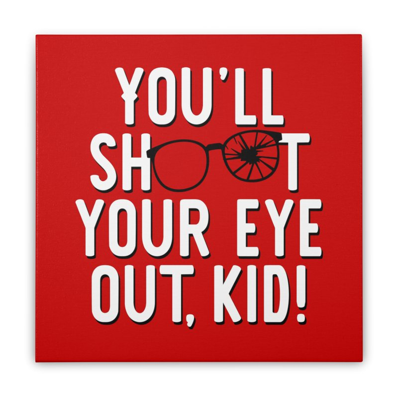 You'll shoot your eye out! Home Stretched Canvas by Ninth Street Design's Artist Shop