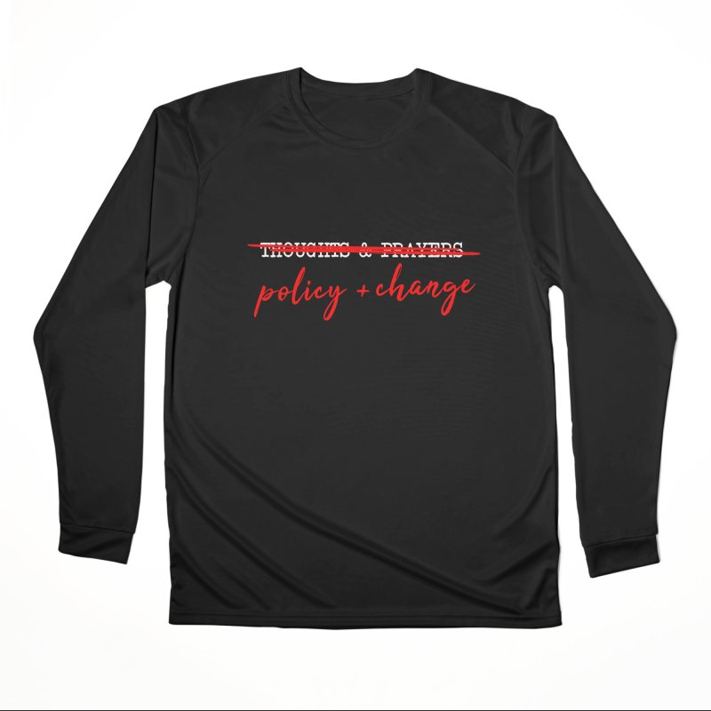 Policy + Change Women's Performance Unisex Longsleeve T-Shirt by Ninth Street Design's Artist Shop