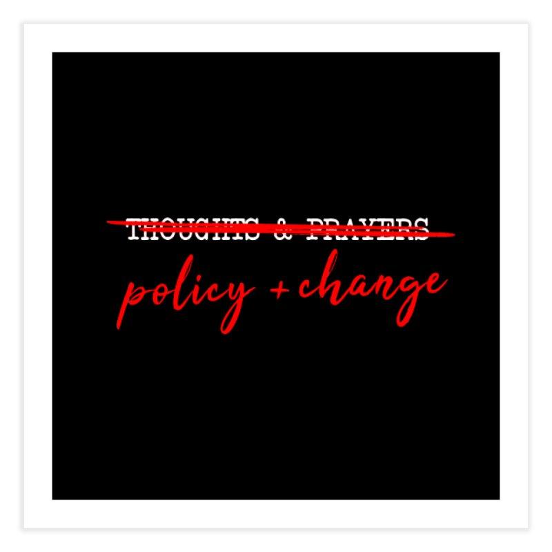 Policy + Change Home Fine Art Print by Ninth Street Design's Artist Shop