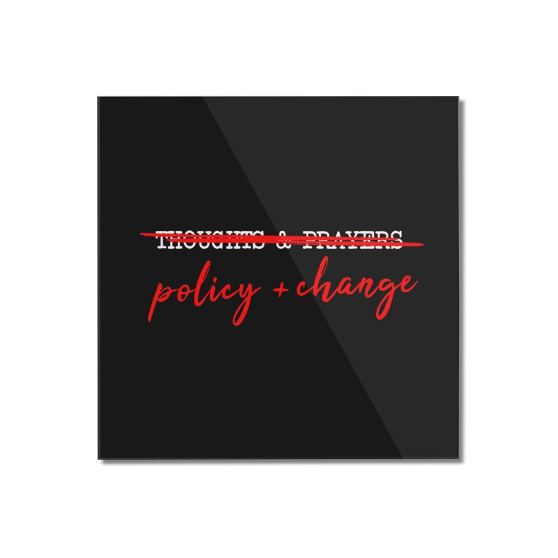 Policy + Change Home Mounted Acrylic Print by Ninth Street Design's Artist Shop