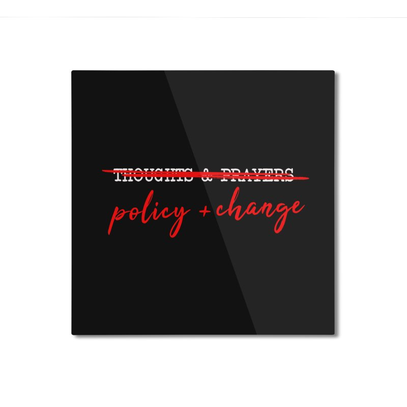 Policy + Change Home Mounted Aluminum Print by Ninth Street Design's Artist Shop