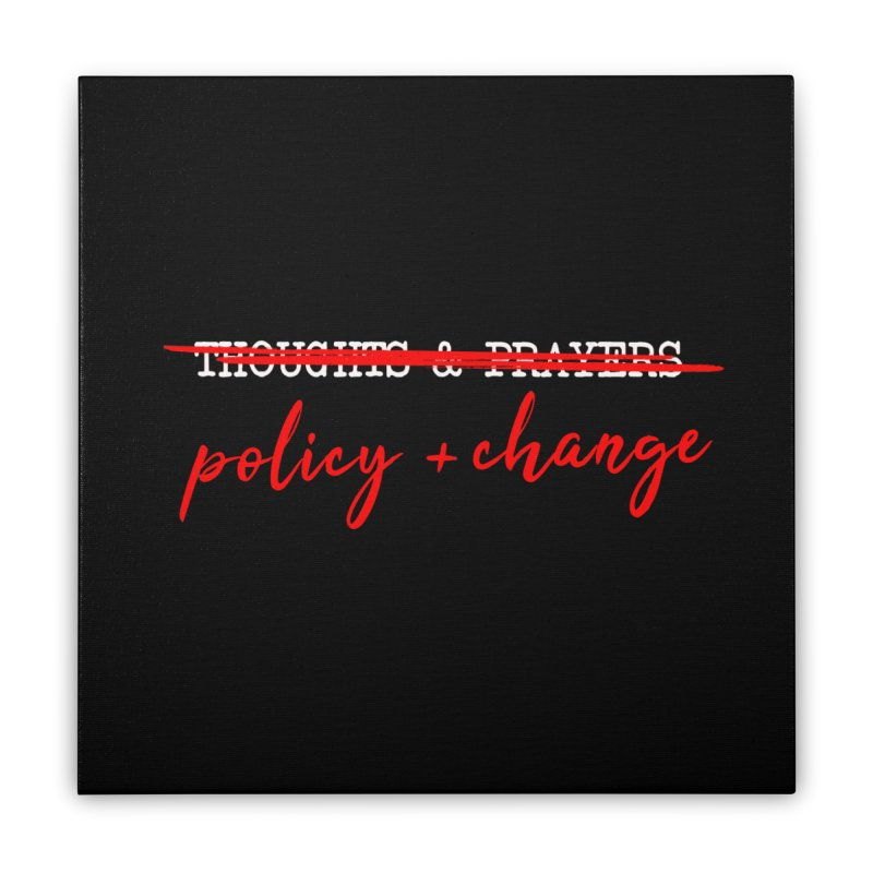 Policy + Change Home Stretched Canvas by Ninth Street Design's Artist Shop