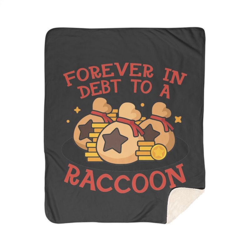 Forever in debt to a raccoon Home Blanket by Ninth Street Design's Artist Shop