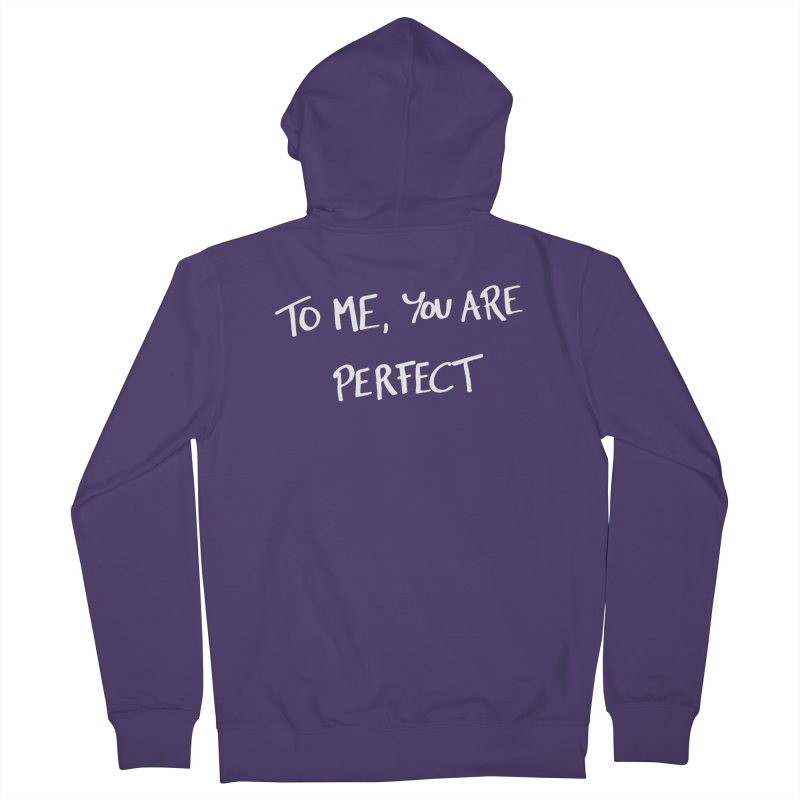 To me, you are perfect Women's Zip-Up Hoody by Ninth Street Design's Artist Shop