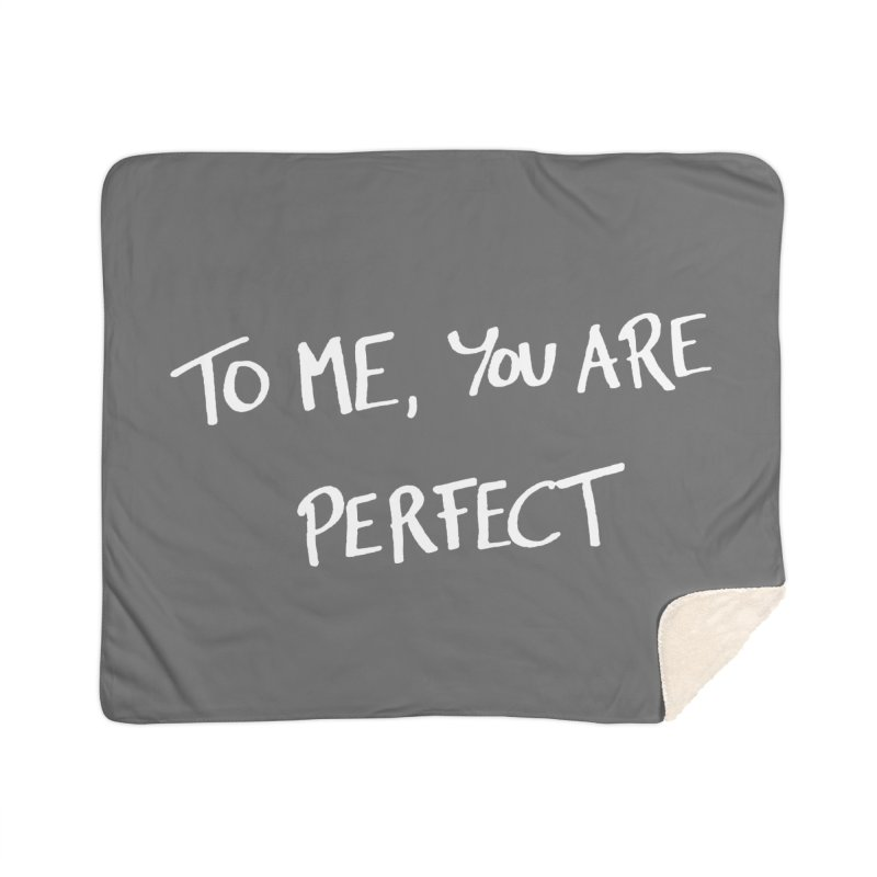 To me, you are perfect Home Blanket by Ninth Street Design's Artist Shop