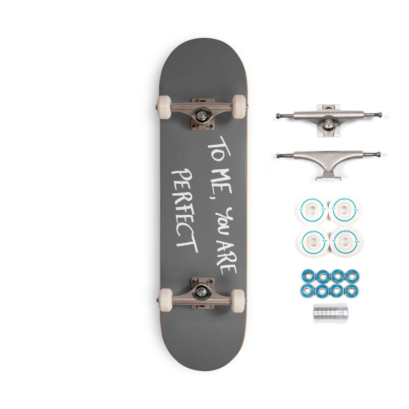 To me, you are perfect Accessories Skateboard by Ninth Street Design's Artist Shop