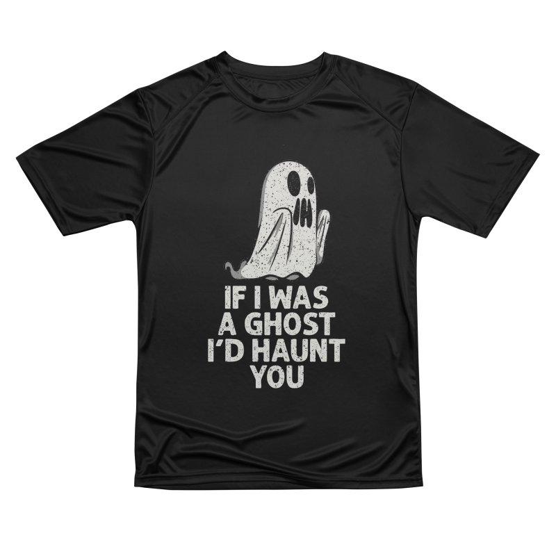 I'd haunt you Men's T-Shirt by Ninth Street Design's Artist Shop