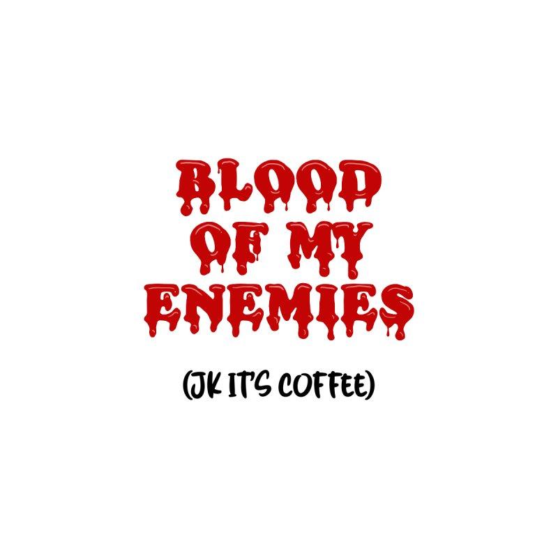 Blood of my enemies Accessories Mug by Ninth Street Design's Artist Shop