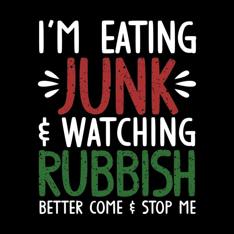 Eating junk & watching rubbish! Men's T-Shirt by Ninth Street Design's Artist Shop
