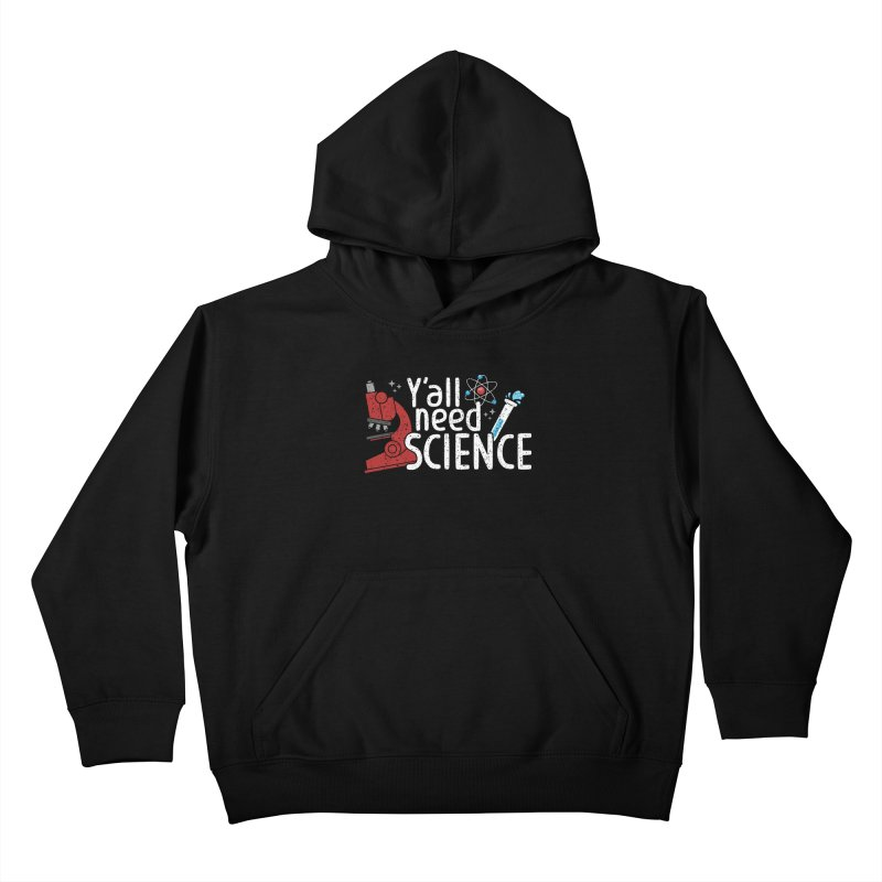 Y'all need science Kids Pullover Hoody by Ninth Street Design's Artist Shop