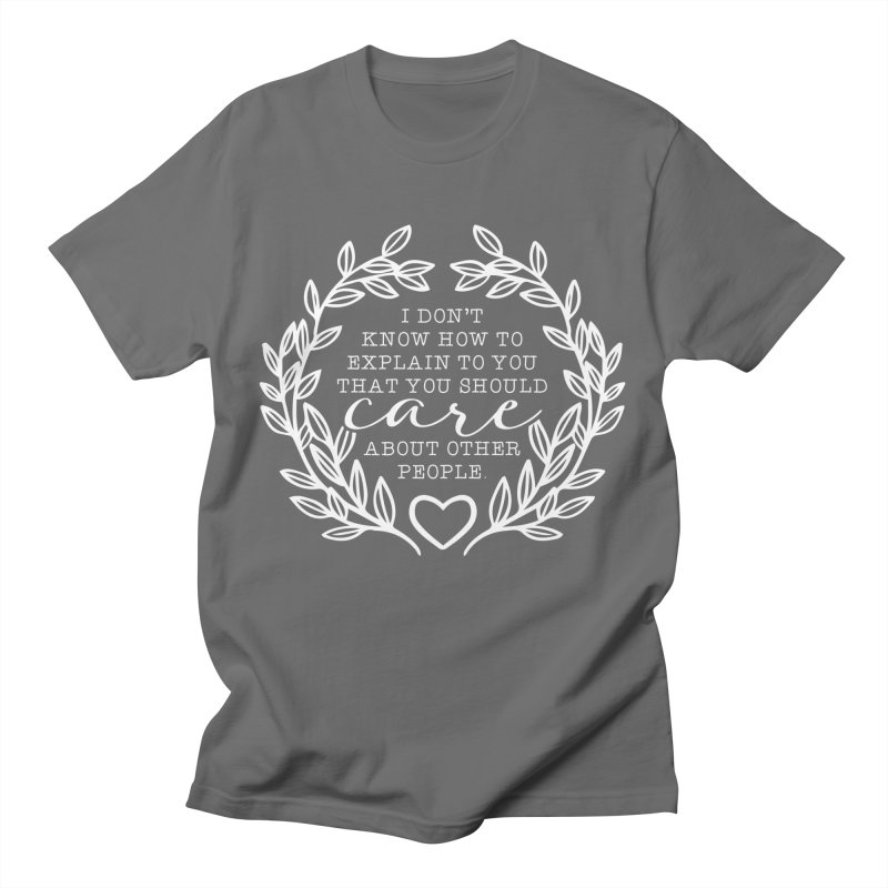 Care about other people Men's T-Shirt by Ninth Street Design's Artist Shop