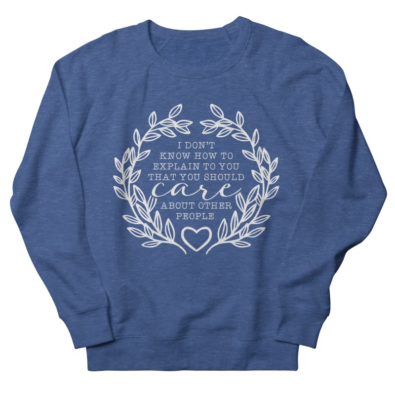Care about other people Men's Sweatshirt by Ninth Street Design's Artist Shop
