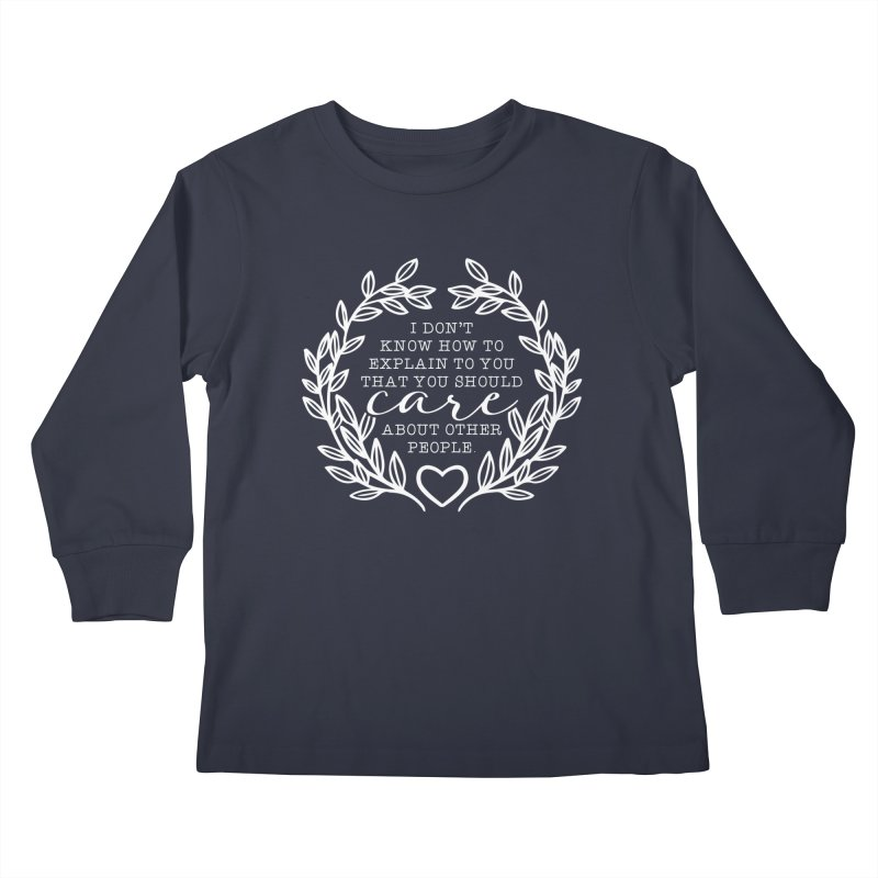 Care about other people Kids Longsleeve T-Shirt by Ninth Street Design's Artist Shop