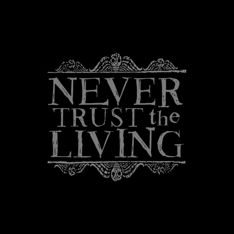 Never Trust the Living Men's T-Shirt by Ninth Street Design's Artist Shop