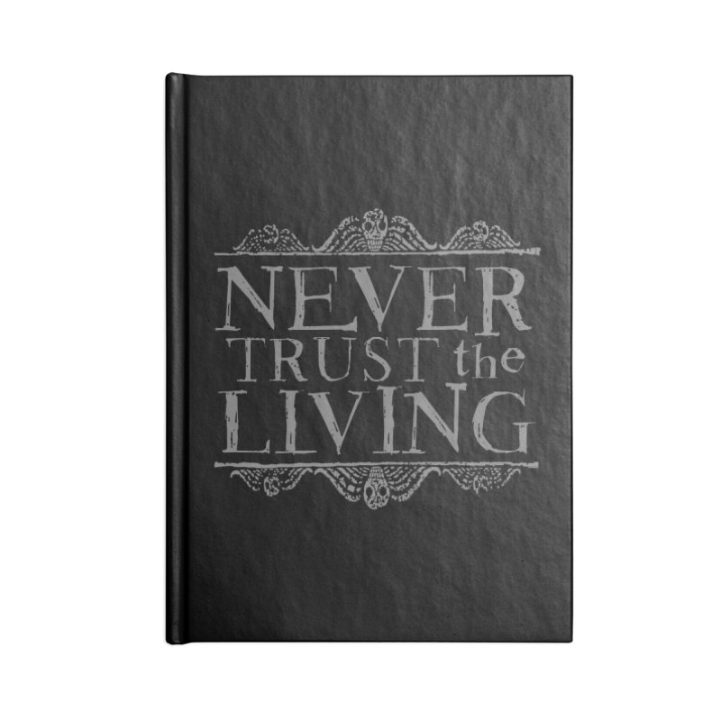 Never Trust the Living Accessories Notebook by Ninth Street Design's Artist Shop