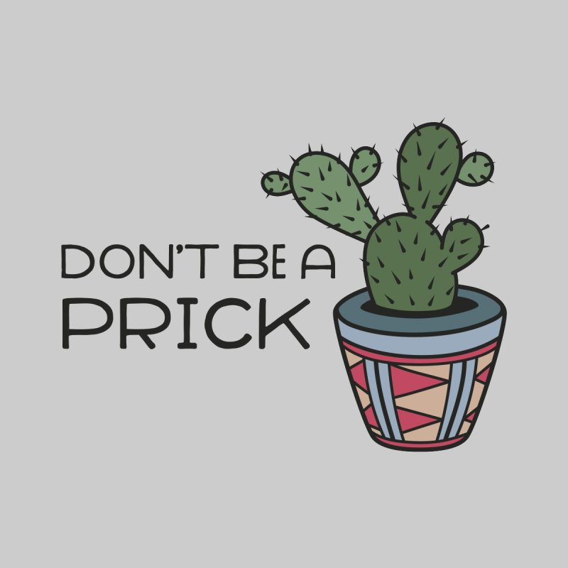 Don't be a prick by ninthstreetdesign's Artist Shop