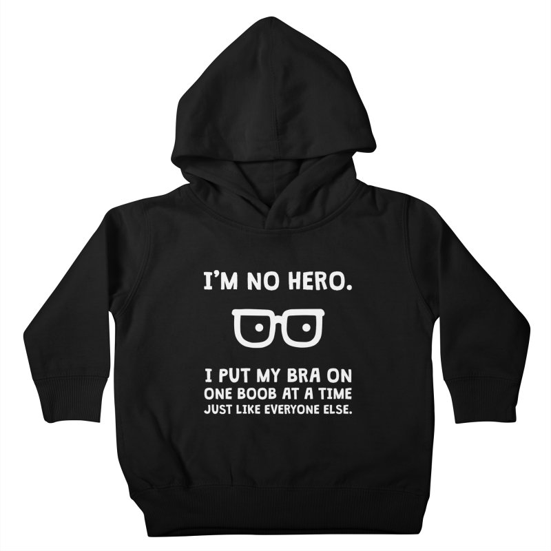 I'm no hero Kids Toddler Pullover Hoody by ninthstreetdesign's Artist Shop