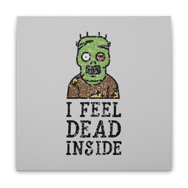 Dead inside Home Stretched Canvas by ninthstreetdesign's Artist Shop