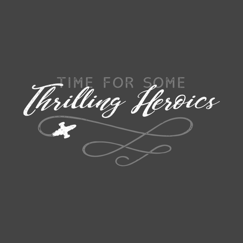 Thrilling Heroics None  by ninthstreetdesign's Artist Shop