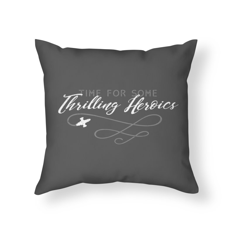 Thrilling Heroics Home Throw Pillow by ninthstreetdesign's Artist Shop