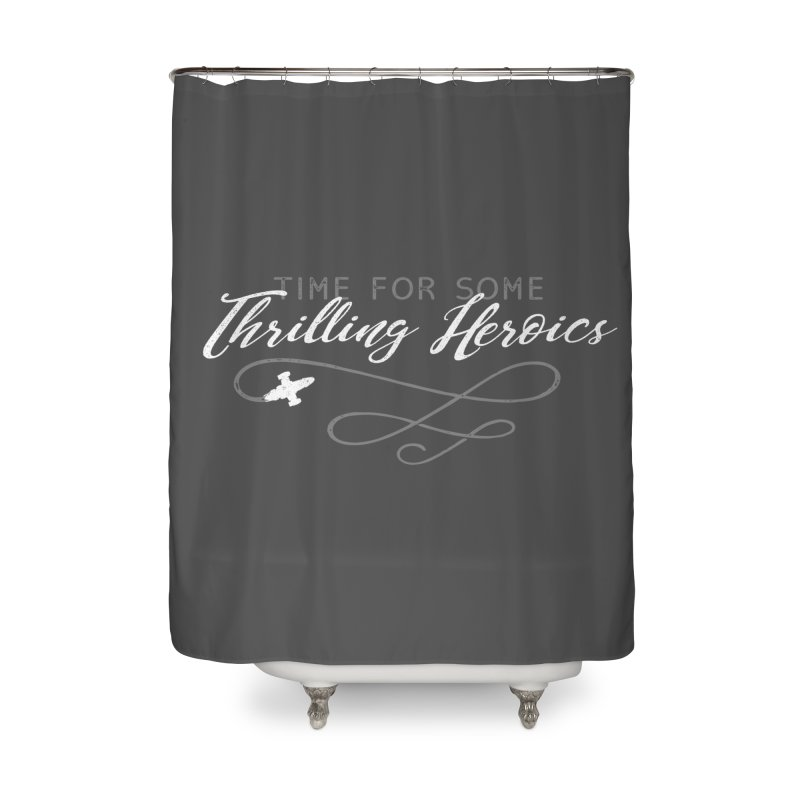 Thrilling Heroics Home Shower Curtain by ninthstreetdesign's Artist Shop