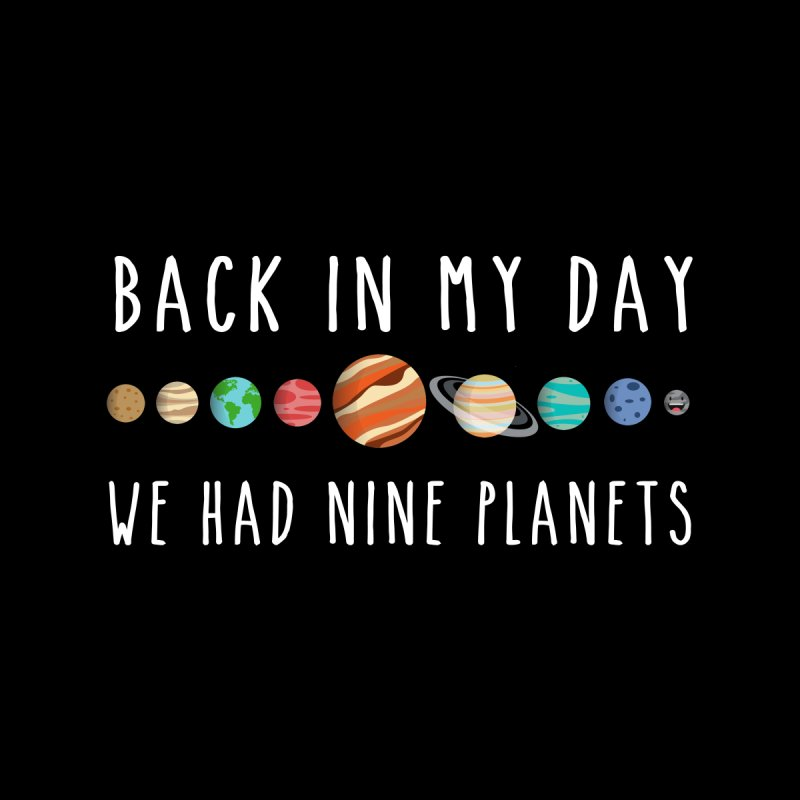 Back in my day, we had nine planets by ninthstreetdesign's Artist Shop