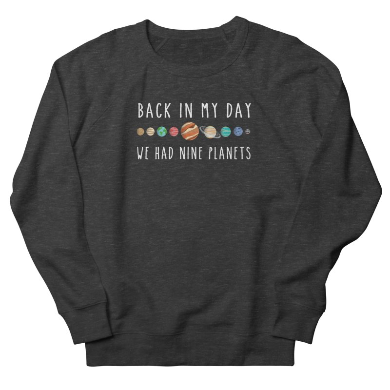 Back in my day, we had nine planets Women's French Terry Sweatshirt by ninthstreetdesign's Artist Shop