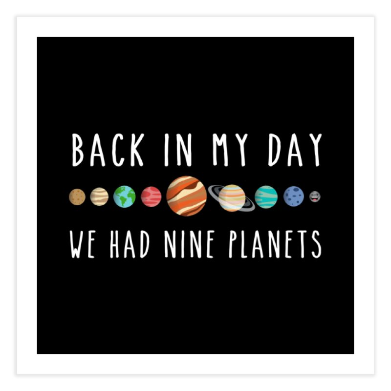 Back in my day, we had nine planets Home Fine Art Print by ninthstreetdesign's Artist Shop