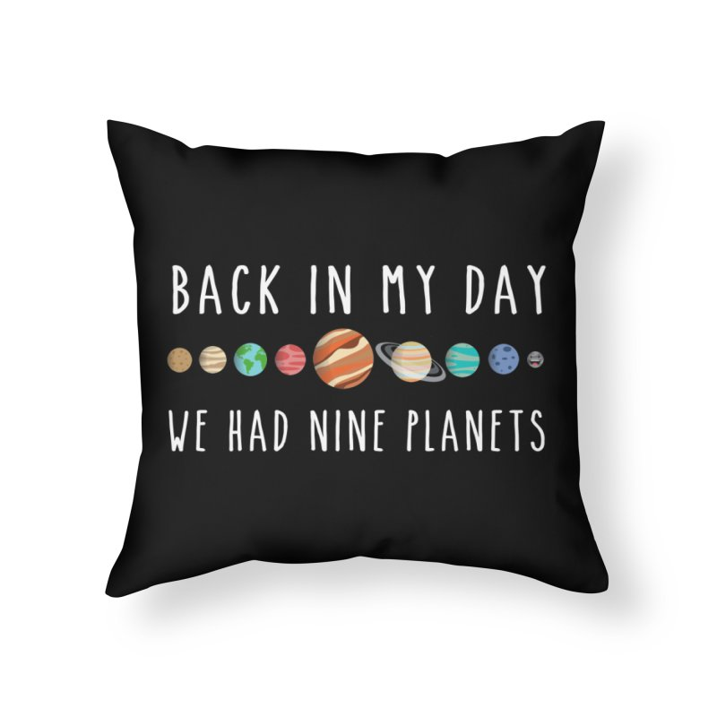 Back in my day, we had nine planets Home Throw Pillow by ninthstreetdesign's Artist Shop