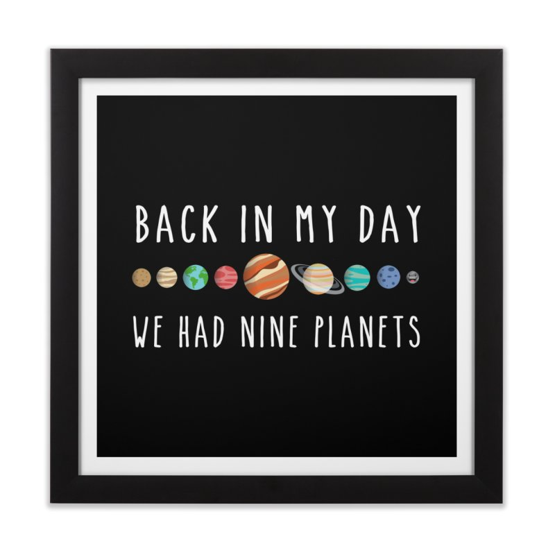 Back in my day, we had nine planets Home Framed Fine Art Print by ninthstreetdesign's Artist Shop