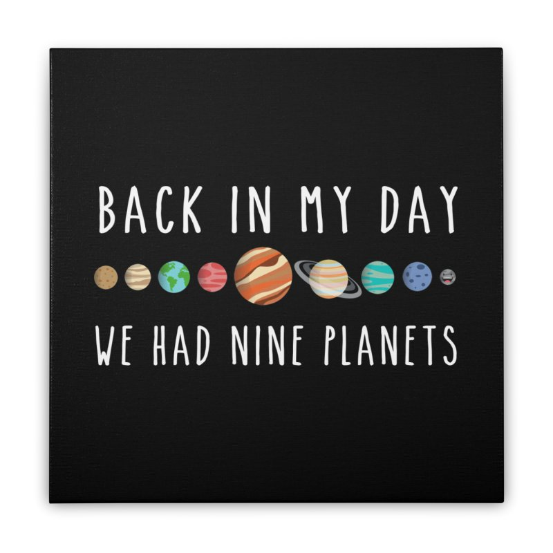 Back in my day, we had nine planets Home Stretched Canvas by ninthstreetdesign's Artist Shop